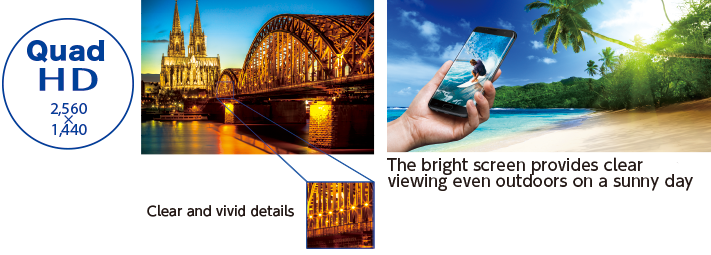 Quad HD 2,560×1,440  Clear and vivid details. The bright screen provides clear viewing even outdoors on a sunny day.