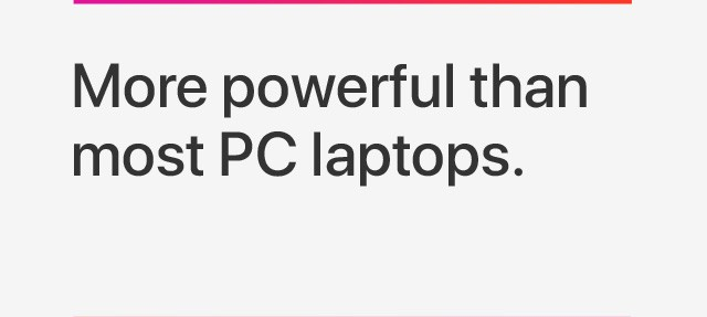 More powerful than most PC laptops.