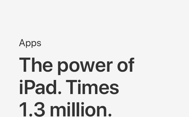 Apps The power of iPad. Times 1.3 million.