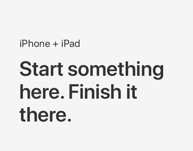 iPhone + iPad Start something here. Finish it there.