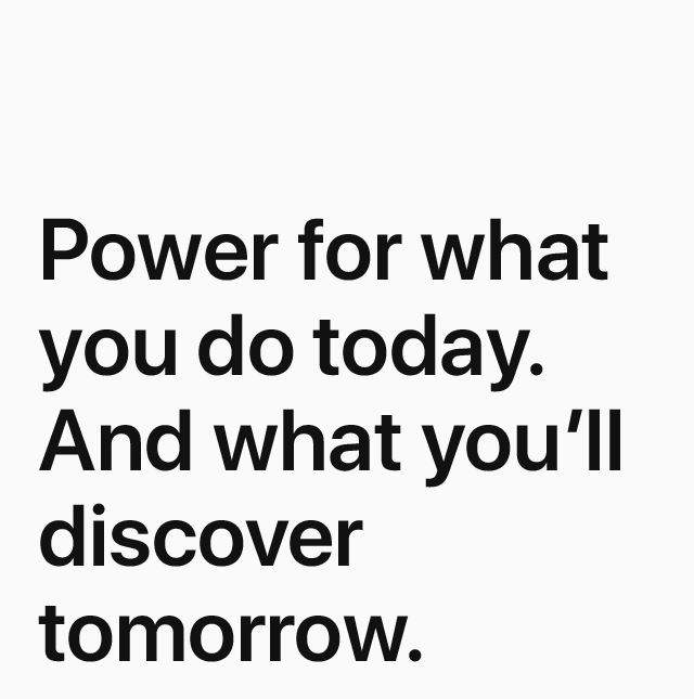 Power for what you do today. And what you'll discover tomorrow.