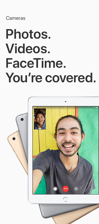 Cameras Photos. Videos. FaceTime. You're covered.